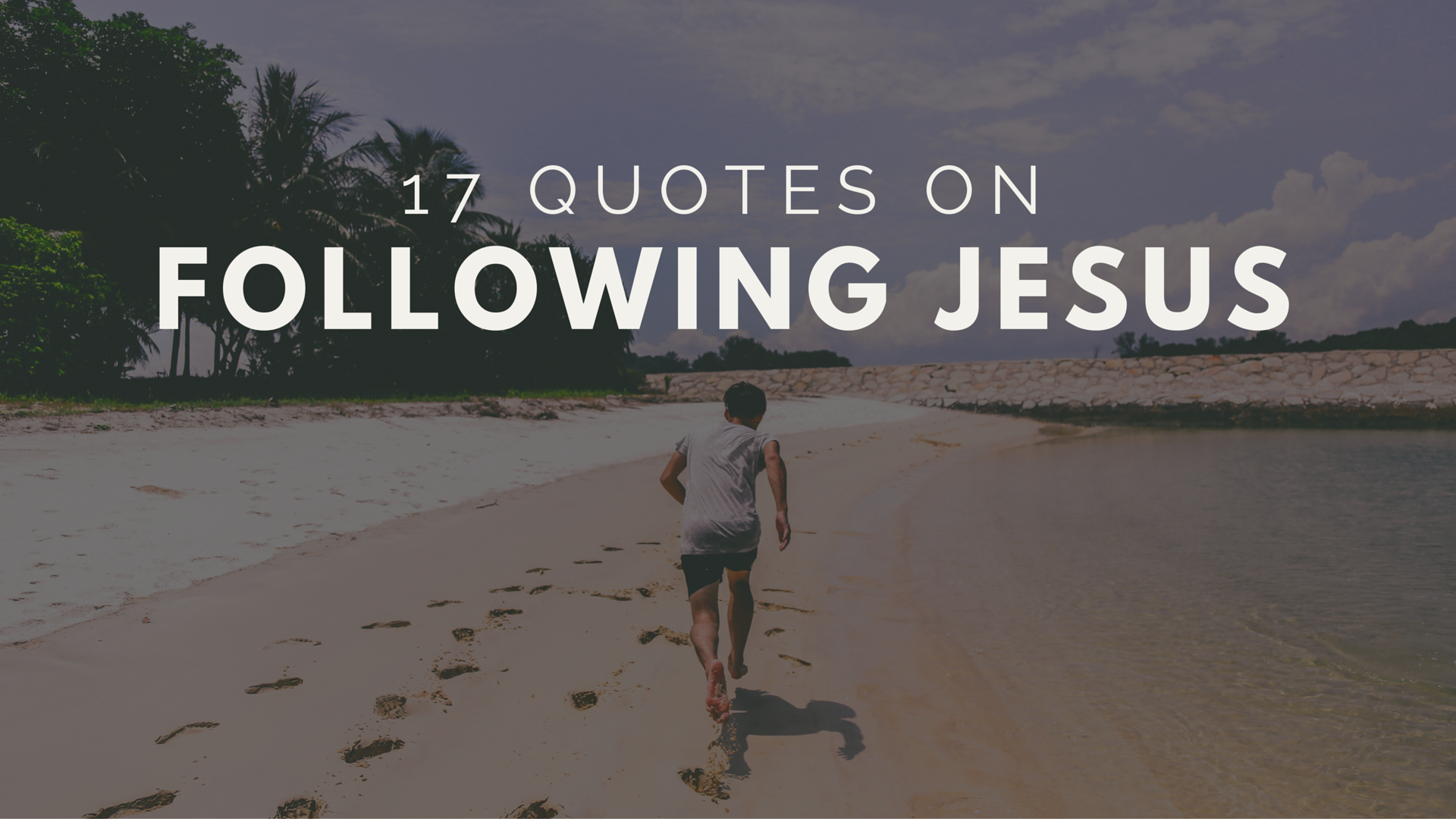 17 Quotes on Following Jesus