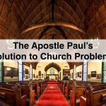 The Apostle Paul's Solution to Church Problems