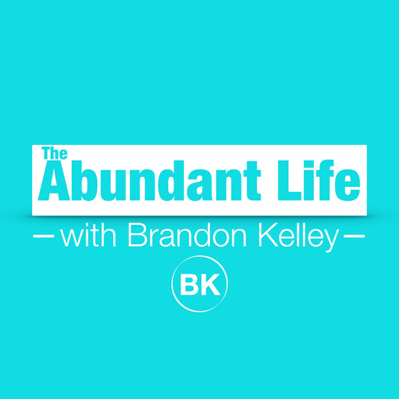 The Abundant Life with Brandon Kelley