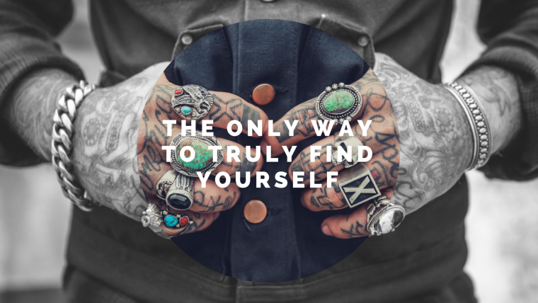 The Only Way to Truly Find Yourself