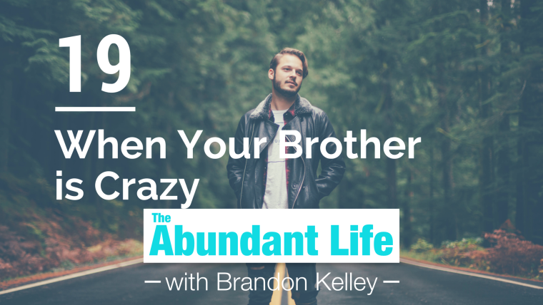 19: When Your Brother is Crazy (John 7:1-13)