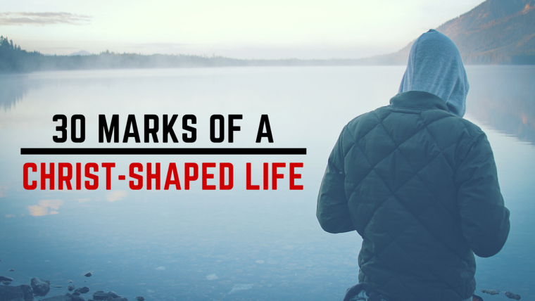 30 Marks of a Christ-Shaped Life