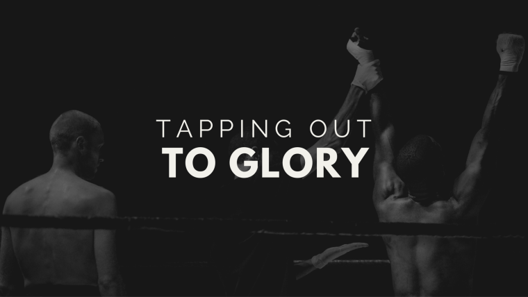 Tapping Out to Glory