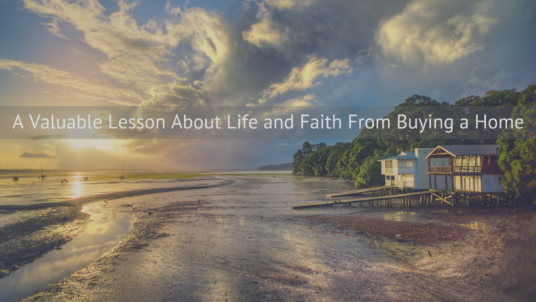 A Valuable Lesson About Life and Faith From Buying a Home