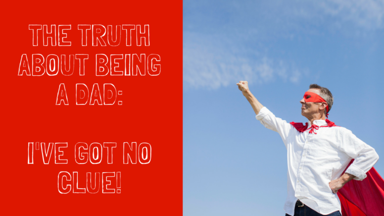 The Truth About Being a Dad: I've Got No Clue!