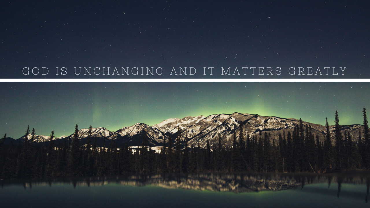 God is Unchanging and It Matters Greatly