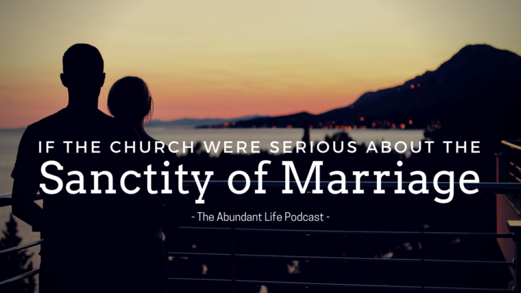 TAL: If the Church Were Serious About the Sanctity of Marriage