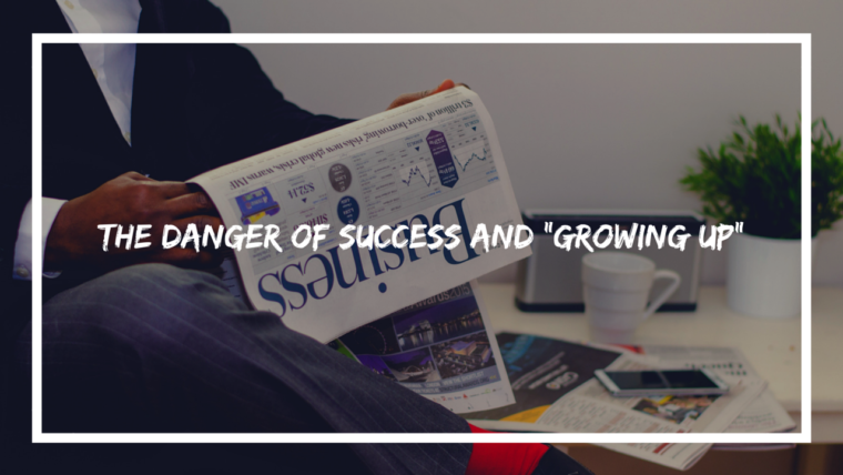 "The Danger of Success and ""Growing Up"""