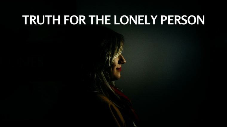 Truth for the Lonely Person