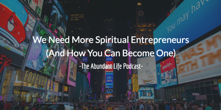 We Need More Spiritual Entrepreneurs (And How You Can Become One)