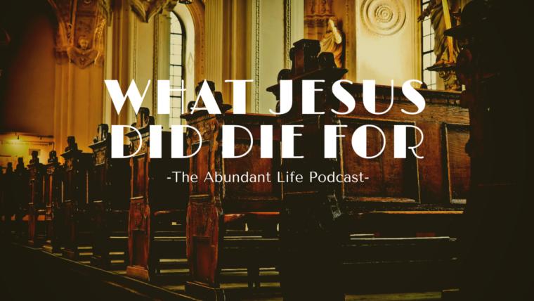 What Jesus did die for