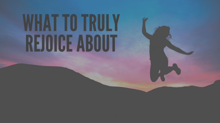 What to Truly Rejoice About