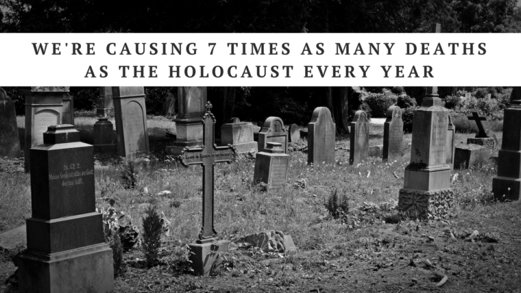 TAL: We're Causing 7 Times as Many Deaths as the Holocaust Every Year