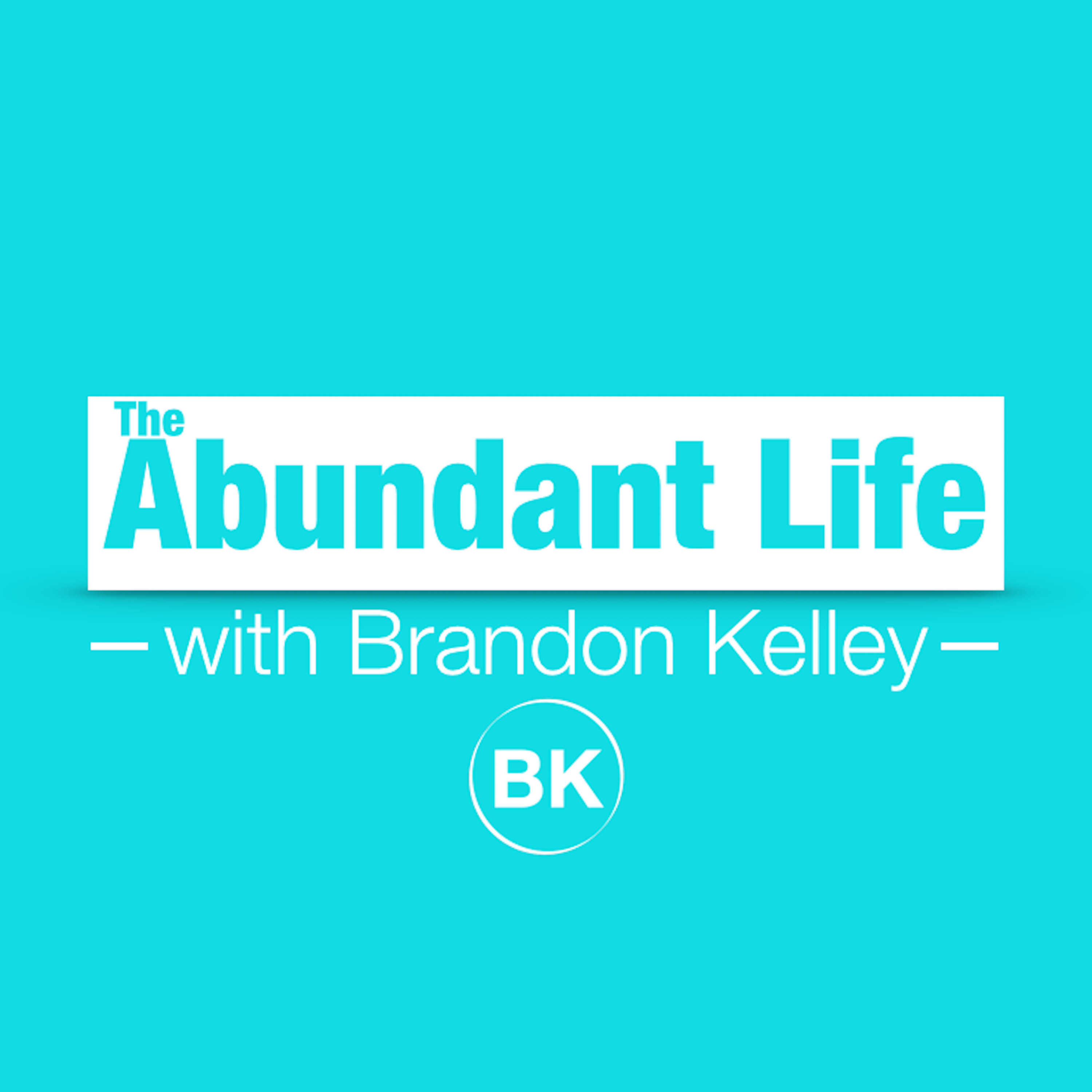 The Abundant Life: Brandon Kelley