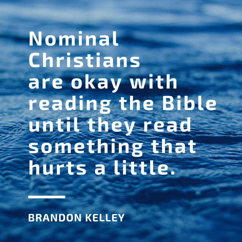 Nominal Christians are okay with reading the Bible until they read something that hurts a little.