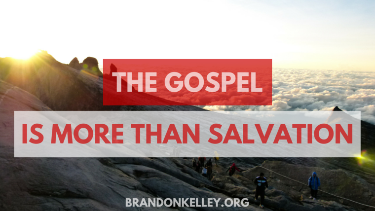 The Gospel is More Than Salvation