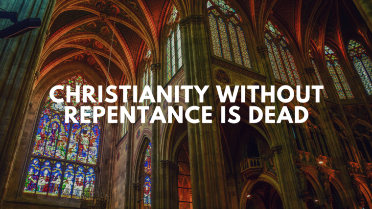 Christianity Without Repentance is Dead