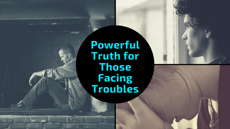 Powerful Truth for Those Facing Troubles