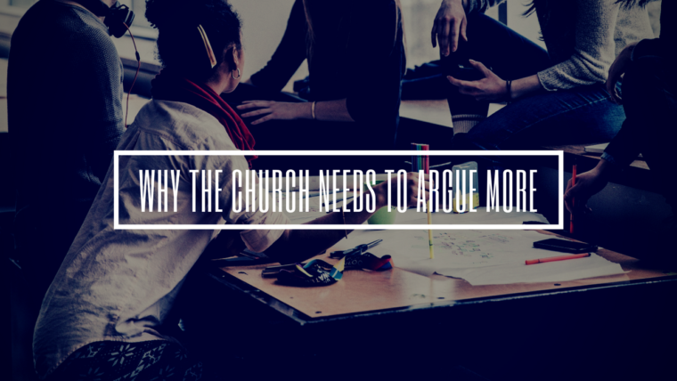 Why the Church Needs to Argue More
